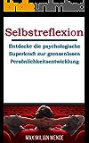 Selbstreflexion: Entdecke die psychologische Superkraft zur grenzenlosen Persönlichkeitsentwicklung (Persönlichkeitsentwicklung, Selbsterkenntnis, Wohlbefinden ... Leben, Erfolg, Glück und Erfüllung 1)