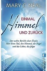 Einmal Himmel und zurück: Der wahre Bericht einer Ärztin über ihren Tod, den Himmel, die Engel und das Leben, das folgte (German Edition) Kindle Edition