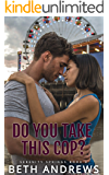 Do You Take This Cop? (Serenity Springs Book 4)