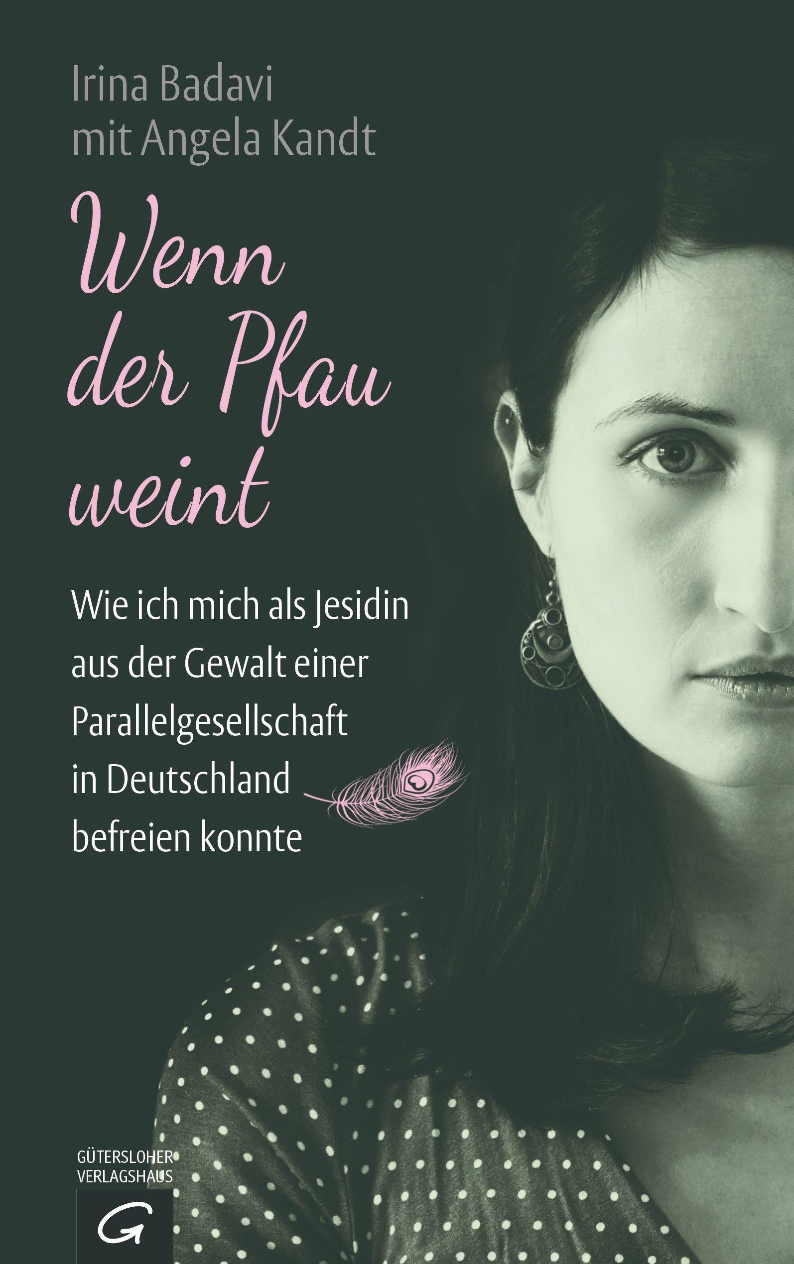 Wenn der Pfau weint: Wie ich mich als Jesidin aus der Gewalt einer Parallelgesellschaft in Deutschland befreien konnte