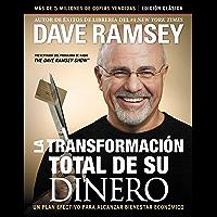 La transformación total de su dinero: Edición clásica: Un plan efectivo para alcanzar bienestar financiero