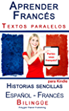 Aprender Francés - Textos paralelos - Historias sencillas (Español - Francés) Bilingüe (Spanish Edition)