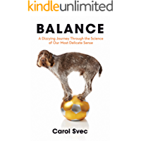 Balance: A Dizzying Journey Through the Science of Our Most Delicate Sense (English Edition)