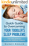 Quick Guide to Overcoming Your Toddler's Sleep Problems: For Time-Deprived and Sleep-Deprived Parents