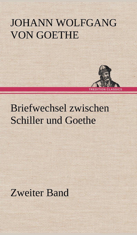 Briefwechsel zwischen Schiller und Goethe - Zweiter Band