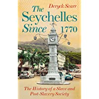Seychelles Since 1770: The History of a Slave and Post-Slavery Society