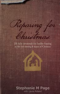Preparing for Christmas: 25 daily devotionals for families focusing on the true meaning and impact of Christmas.