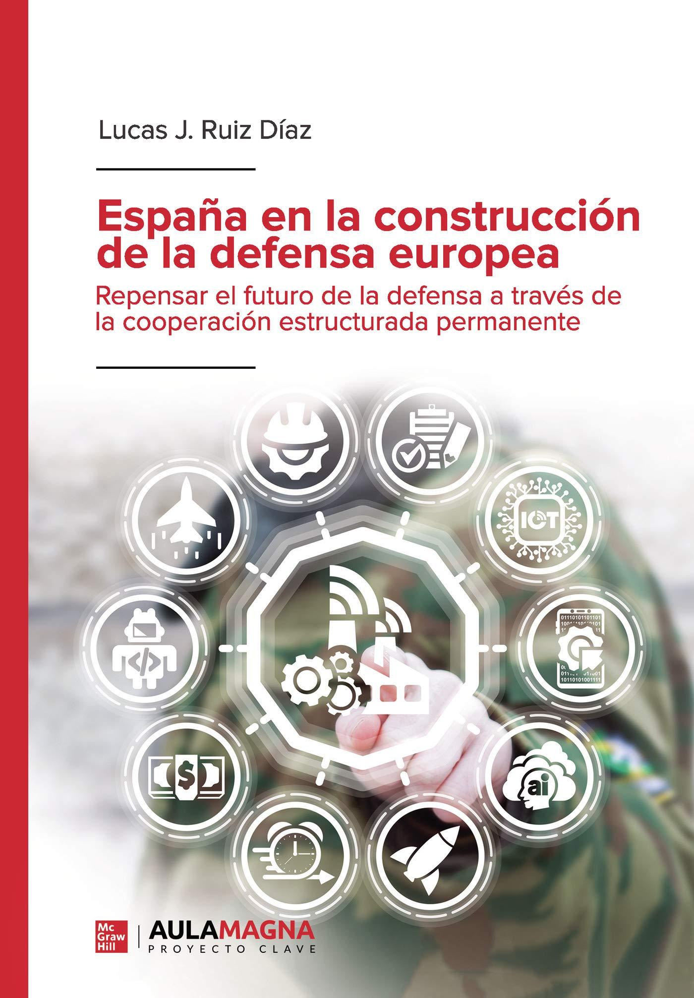 España en la construcción de la defensa europea: Repensar el futuro de la defensa a través de la cooperación estructurada permanente: Amazon.es: Ruiz, Lucas J.: Libros