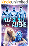 Pleasured By The Aliens: A Reverse Harem Romance