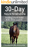 30-Day Natural Horsemanship: Training a Rock Solid Ride (from scratch)