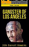 True Crime: Gangster of Los Angeles (Criminals, True Crime and Murder Stories Volume 2)