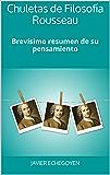 Chuletas de Filosofía Rousseau: Brevísimo resumen de su pensamiento