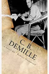 C. B. DeMille: The Man Who Invented Hollywood Kindle Edition