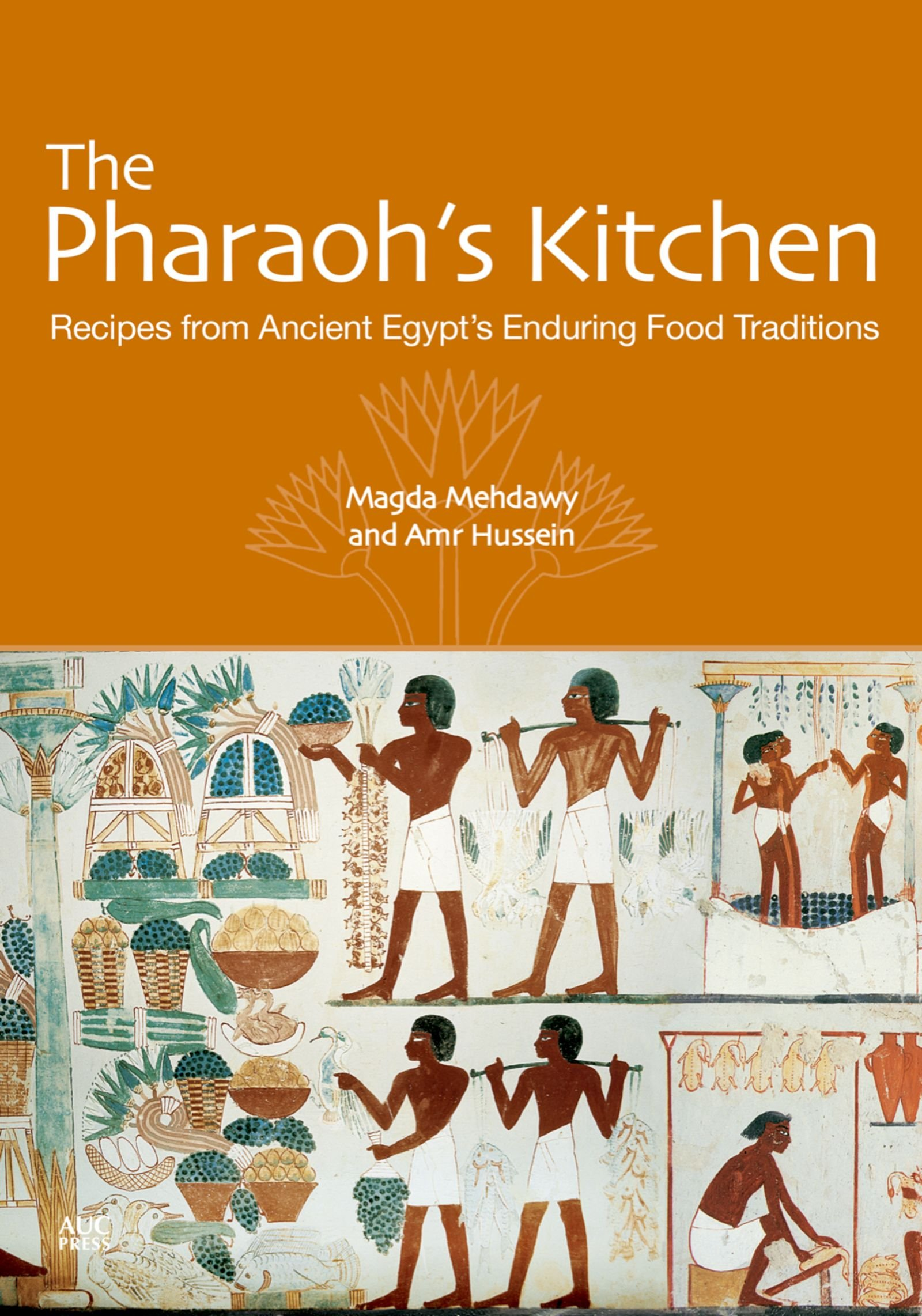 The Pharaoh's Kitchen  Recipes From Ancient Egypts Enduring Food Traditions