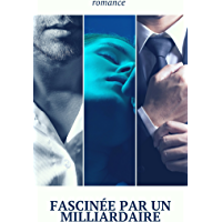 Fascinée par un milliardaire (French Edition)