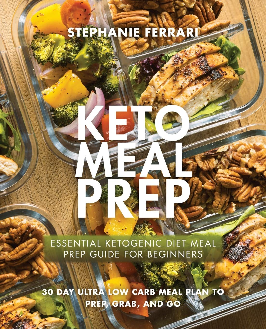 Amazon Com Keto Meal Prep Essential Ketogenic Diet Meal Prep Guide For Beginners 30 Day Ultra Low Carb Meal Plan To Prep Grab And Go 9781775274247 Ferrari Stephanie Books