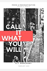 Prose & Procrastination: Call It What You Will: Volume 01 Issue 01 Kindle Edition