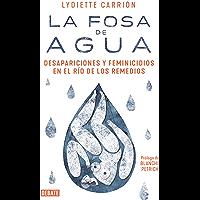 La fosa de agua: Desapariciones y feminicidios en el río de los Remedios (Spanish Edition)