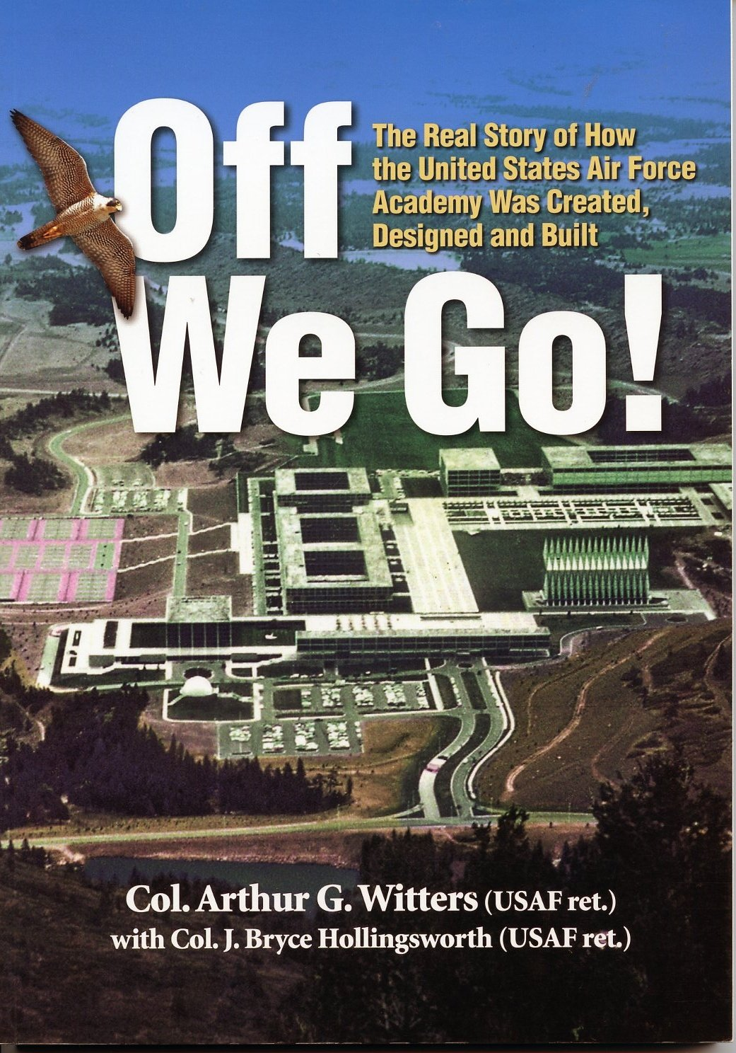 Download Off We Go! The Real Story of How the United States Air Force Academy Was Created, Designed and Built PDF