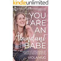 You are an Abundant Babe: Skyrocket your self-belief, integrate the secrets to success, and tap into the abundance that is meant for you. (English Edition)