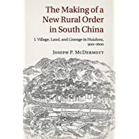 The Making of a New Rural Order in South China: I. Village, Land, and Lineage in Huizhou, 900–1600