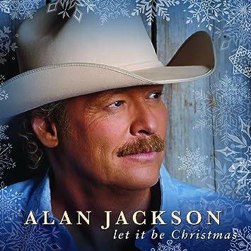 let it be christmas - Alan Jackson Christmas