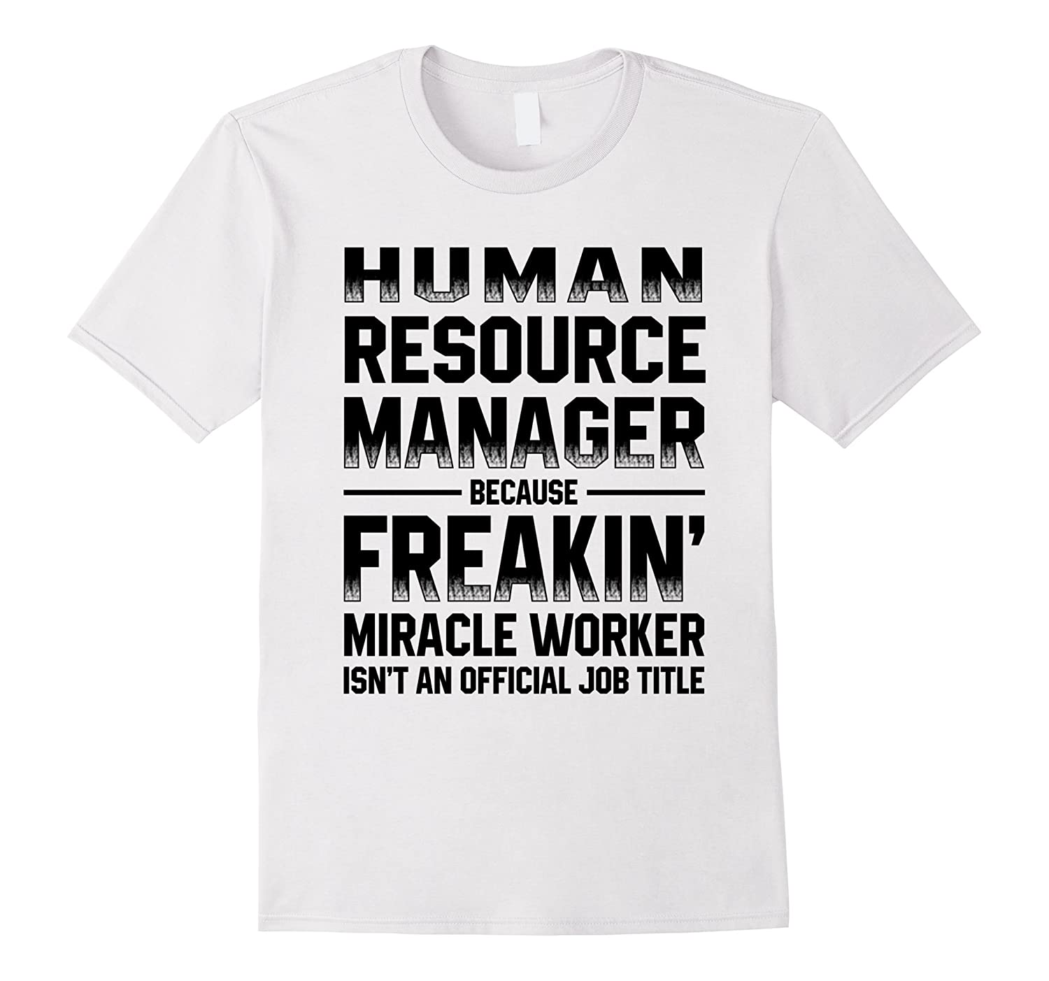 54dc5f9723 Human Resource Manager Because Freakin T Shirts Funny-PL – theteejob