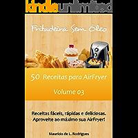 Fritadeira Sem Óleo - Vol. 03: 50 Receitas para AirFryer (Fritadeira Sem Óleo - Receitas para AirFryer / Air Fryer)