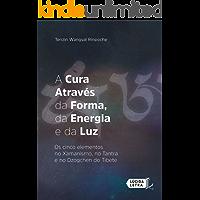 A cura através da forma, da energia e da luz: Os cinco elementos no xamanismo, no tantra e no dzogchen do Tibete