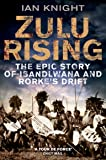 Zulu Rising: The Epic Story of iSandlwana and Rorke's Drift