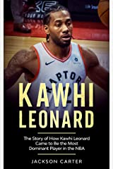 Kawhi Leonard: The Story of How Kawhi Leonard Came to Be the Most Dominant Player in the NBA Kindle Edition