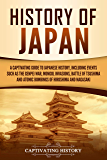 History of Japan: A Captivating Guide to Japanese History, Including Events Such as the Genpei War, Mongol Invasions, Battle of Tsushima, and Atomic Bombings ... of Hiroshima and Nagasaki (English Edition)