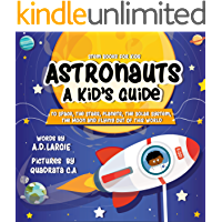 Astronauts: A Kid's Guide: To Space, The Stars, Planets, The Solar System, The Moon and Flying Out Of This World (Stem Books For Kids Book 1) (English Edition)