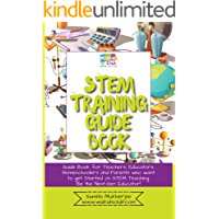 STEM Training Guide Book: Guide book for teachers, educators, homeschoolers and parents who want to get started on STEM teaching (English Edition)