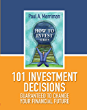 101 Investment Decisions Guaranteed to Change Your Financial Future (How To Invest)