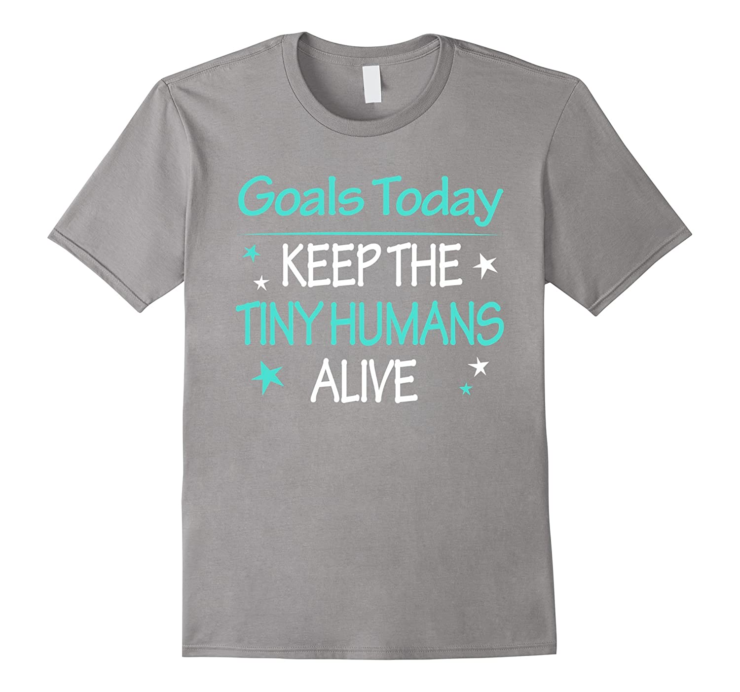 Goals today keep the tiny humans alive tshirts-TD