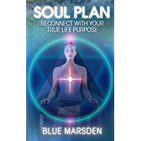 Soul Plan: Reconnect with Your True Life Purpose