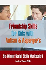 Six-Minute Social Skills Workbook 3: Friendship Skills for Kids with Autism & Asperger's Kindle Edition