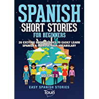 Spanish Short Stories for Beginners: 20 Exciting Short Stories to Easily Learn Spanish & Improve Your Vocabulary (Easy Spanish Stories nº 3) (Spanish Edition)