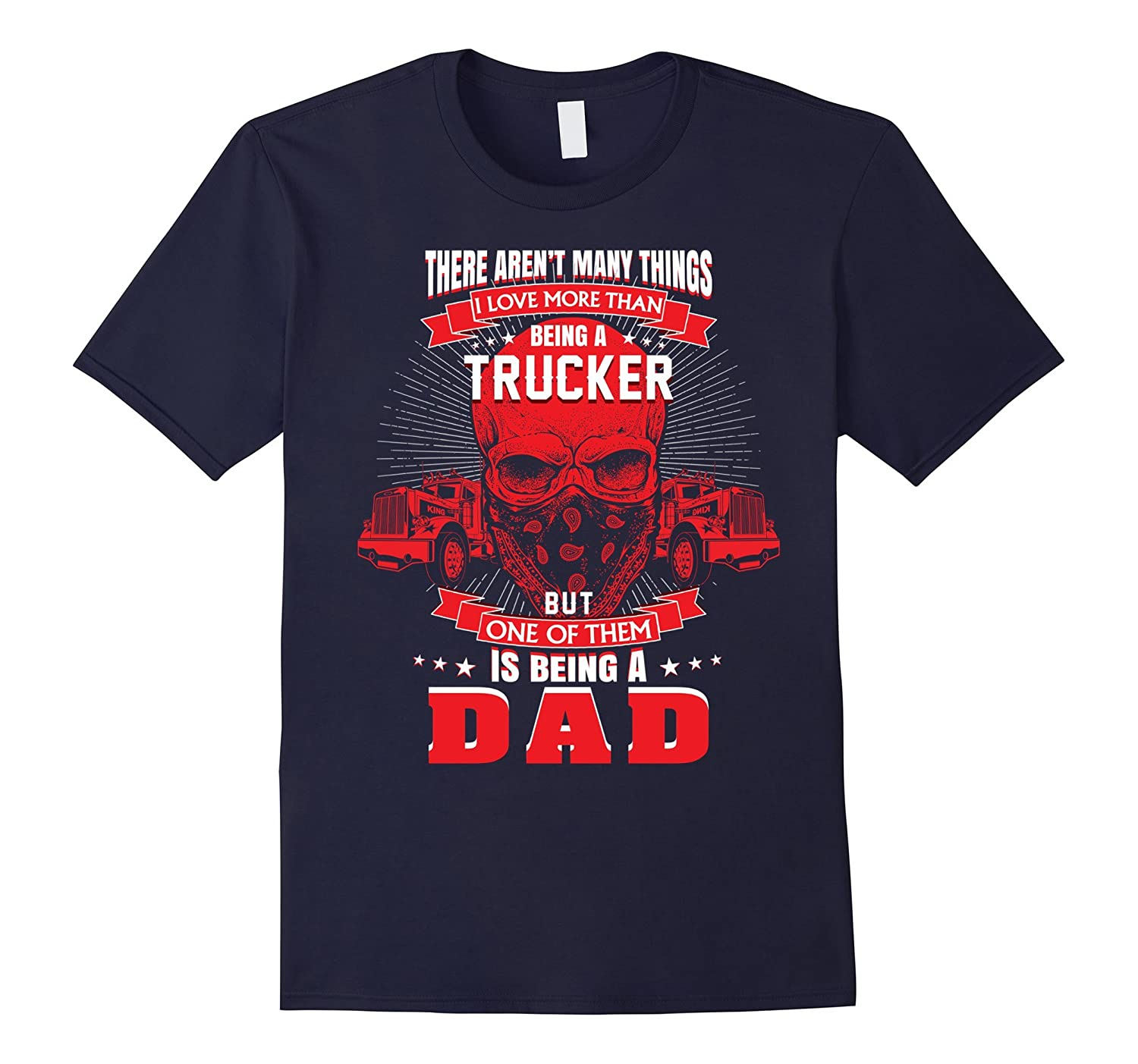 A Trucker Being a Dad T Shirt - Funny Truck Driver T Shirt-CD