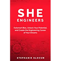 She Engineers: Outsmart Bias, Unlock your Potential, and Create the Engineering Career of your Dreams