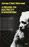 A Treatise on Electricity and Magnetism, Vol. 1: 001 (Dover Books on Physics)