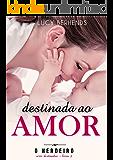 Destinada ao amor: O herdeiro (Série Destinados - livro 3)