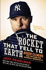 The Rocket That Fell to Earth: Roger Clemens and the Rage for Baseball Immortality Kindle Edition