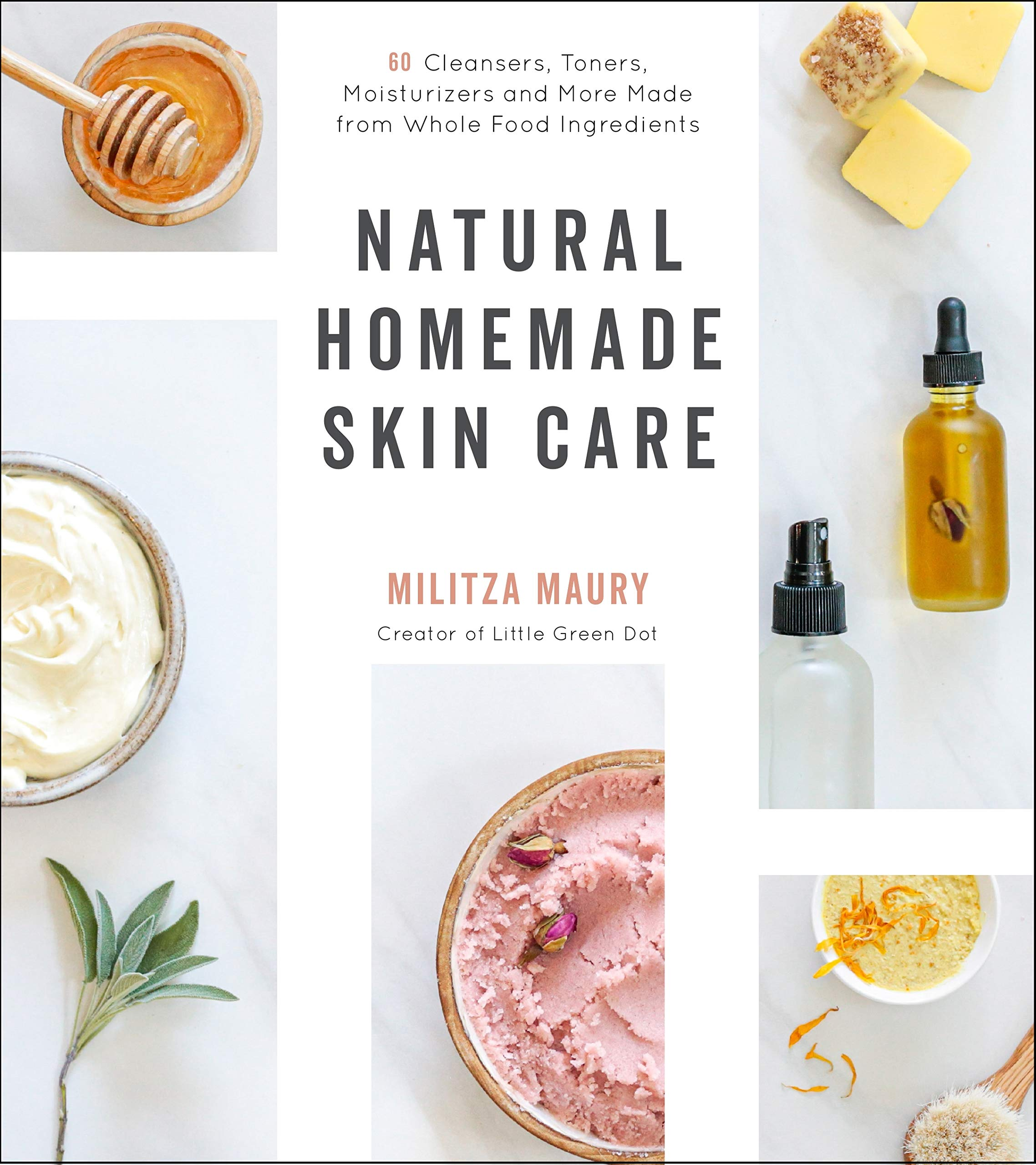 Natural Homemade Skin Care: 60 Cleansers, Toners, Moisturizers and More Made from Whole Food Ingredients 1