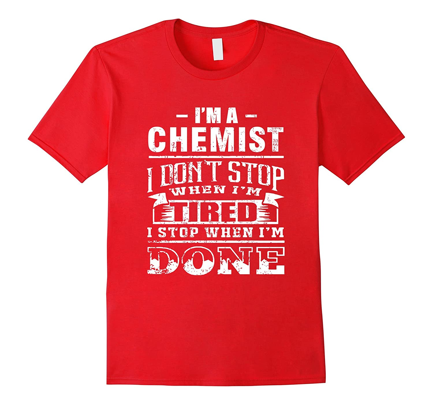 IM A Chemist I Dont Stop When IM Tired T- Shirt-TD