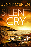 Silent Cry: An absolutely addictive crime thriller with a shocking twist for fans of Angela Marsons and LJ Ross (Detective Gaby Darin, Book 1)