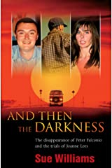 And Then the Darkness: The Disappearance of Peter Falconio and the Trial s of Joanne Lees Kindle Edition