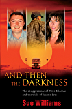 And Then the Darkness: The Disappearance of Peter Falconio and the Trial s of Joanne Lees