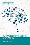 A Parkinson's Primer: An Indispensable Guide to